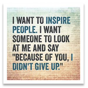 """I want to inspire people. I want someone to look at me and say """"Because of you, I didn't give up."""""""
